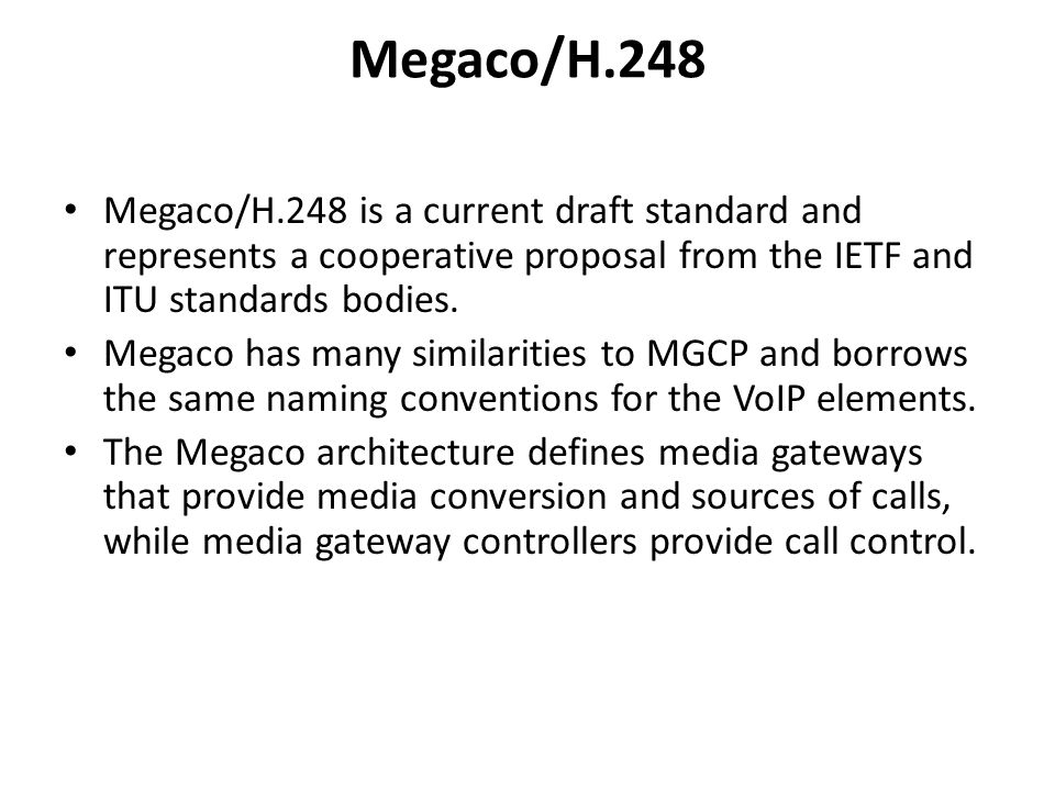Megaco/H.248 Megaco/H.248 is a current draft standard and represents a cooperative proposal from the IETF and ITU standards bodies.