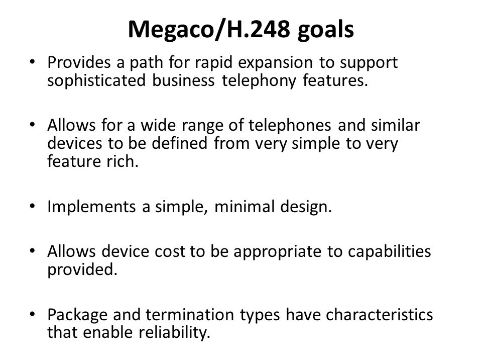 Megaco/H.248 goals Provides a path for rapid expansion to support sophisticated business telephony features.