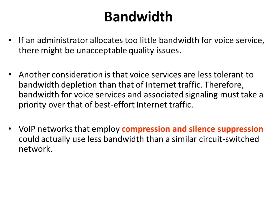 Bandwidth If an administrator allocates too little bandwidth for voice service, there might be unacceptable quality issues.