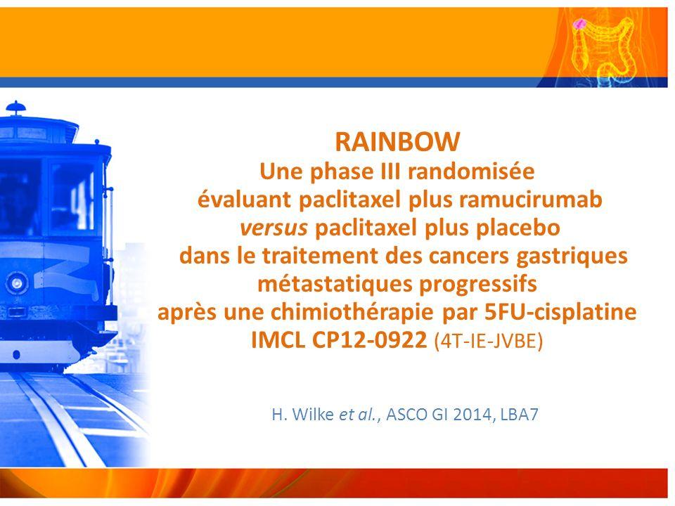 RAINBOW Une phase III randomisée évaluant paclitaxel plus ramucirumab versus paclitaxel plus placebo dans le traitement des cancers gastriques métastatiques progressifs après une chimiothérapie par 5FU-cisplatine IMCL CP12-0922 (4T-IE-JVBE)