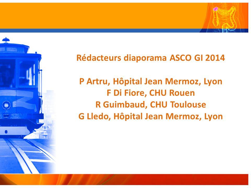 Rédacteurs diaporama ASCO GI 2014 P Artru, Hôpital Jean Mermoz, Lyon F Di Fiore, CHU Rouen R Guimbaud, CHU Toulouse G Lledo, Hôpital Jean Mermoz, Lyon