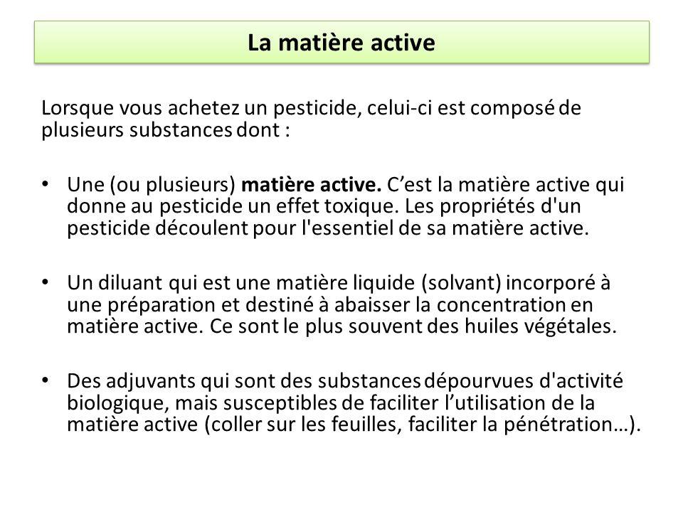 La matière active Lorsque vous achetez un pesticide, celui-ci est composé de plusieurs substances dont :