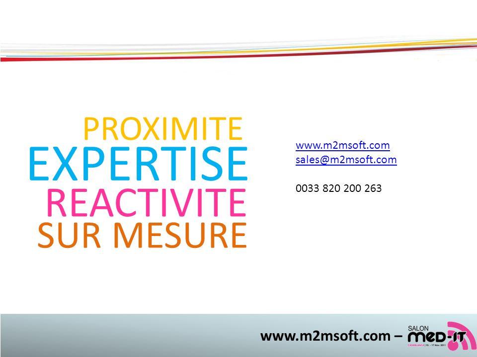 EXPERTISE REACTIVITE SUR MESURE PROXIMITE www.m2msoft.com –