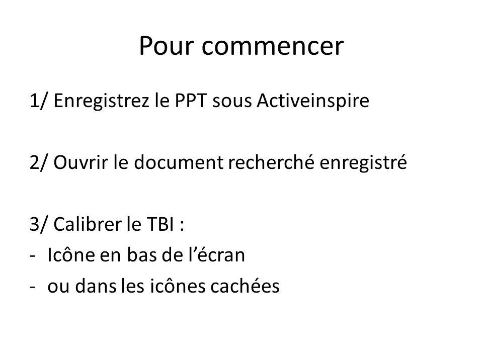 Pour commencer 1/ Enregistrez le PPT sous Activeinspire