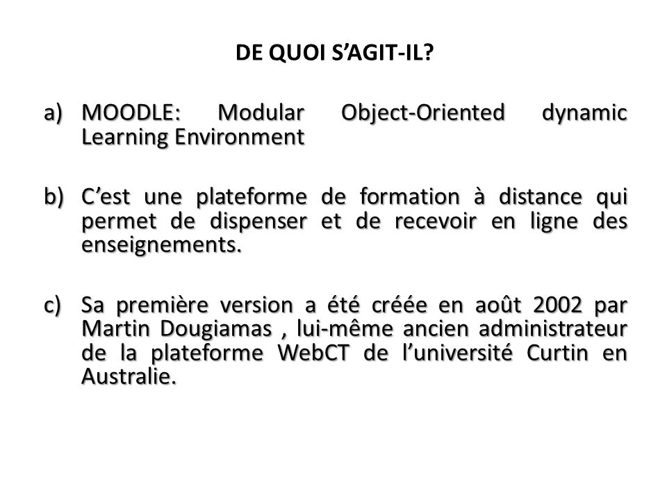 DE QUOI S'AGIT-IL MOODLE: Modular Object-Oriented dynamic Learning Environment.