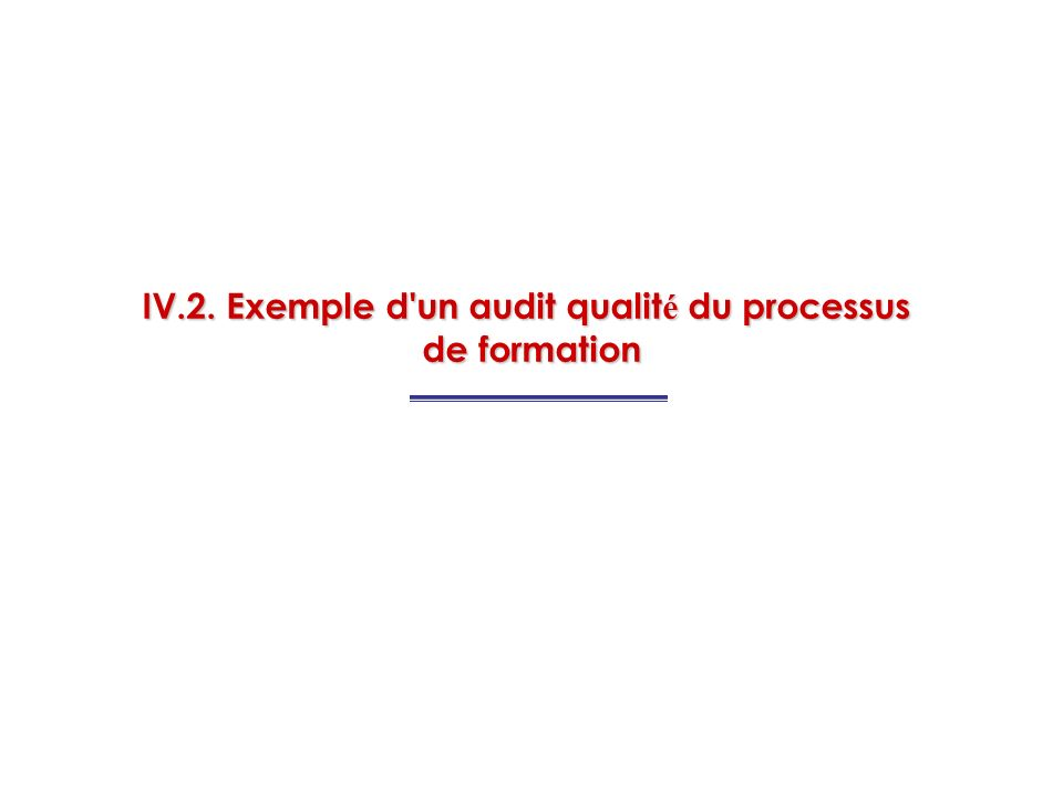 IV.2. Exemple d un audit qualité du processus