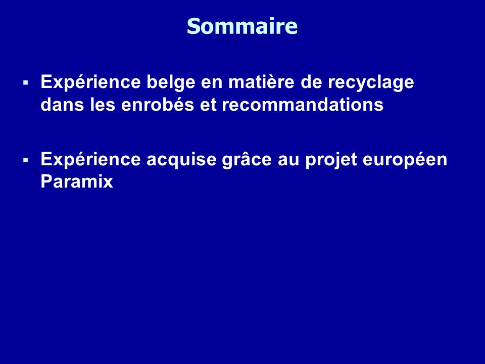 Sommaire Expérience belge en matière de recyclage dans les enrobés et recommandations.
