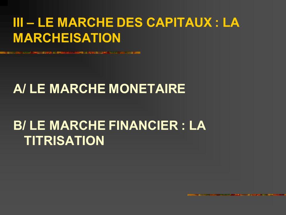 III – LE MARCHE DES CAPITAUX : LA MARCHEISATION