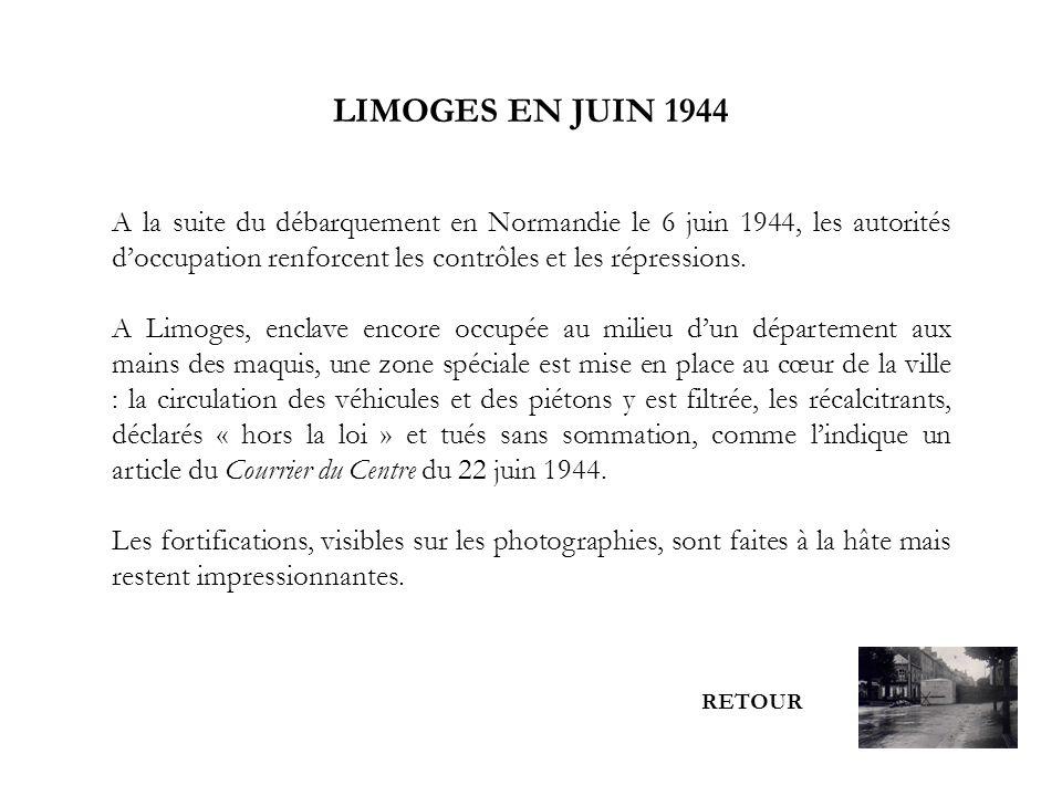 LIMOGES EN JUIN 1944 A la suite du débarquement en Normandie le 6 juin 1944, les autorités d'occupation renforcent les contrôles et les répressions.