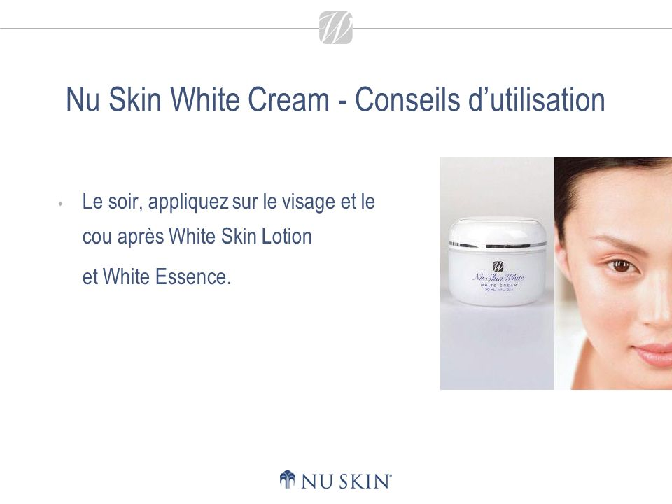 Nu Skin White Cream - Conseils d'utilisation