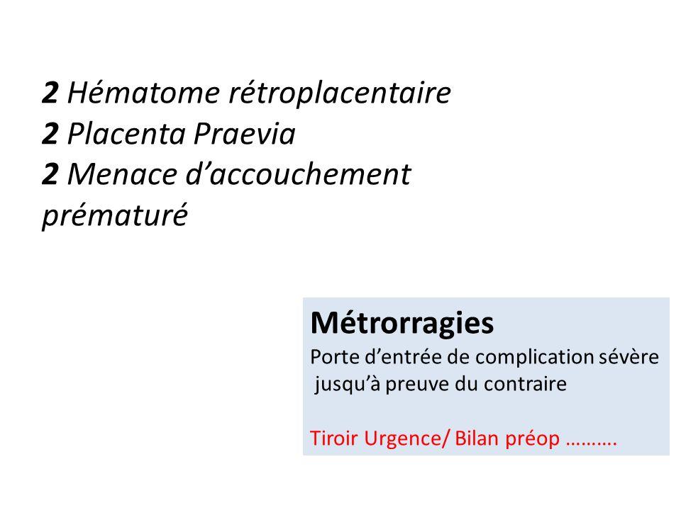 2 Hématome rétroplacentaire 2 Placenta Praevia