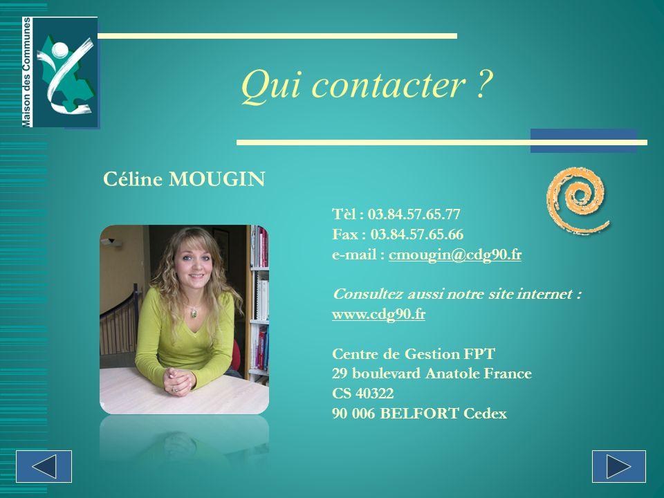 Qui contacter Céline MOUGIN Tèl : 03.84.57.65.77