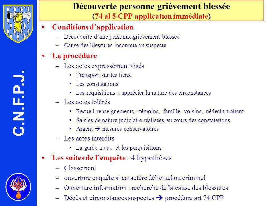 C.N.F.P.J. Découverte personne grièvement blessée (74 al 5 CPP application immédiate) Conditions d'application.