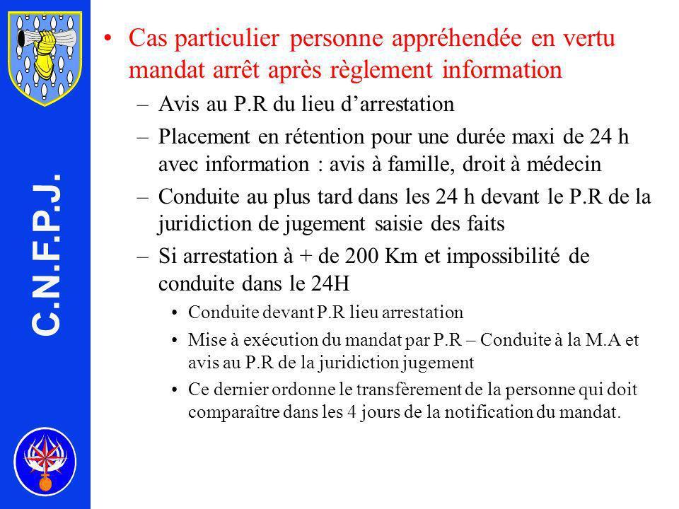 C.N.F.P.J. Cas particulier personne appréhendée en vertu mandat arrêt après règlement information. Avis au P.R du lieu d'arrestation.