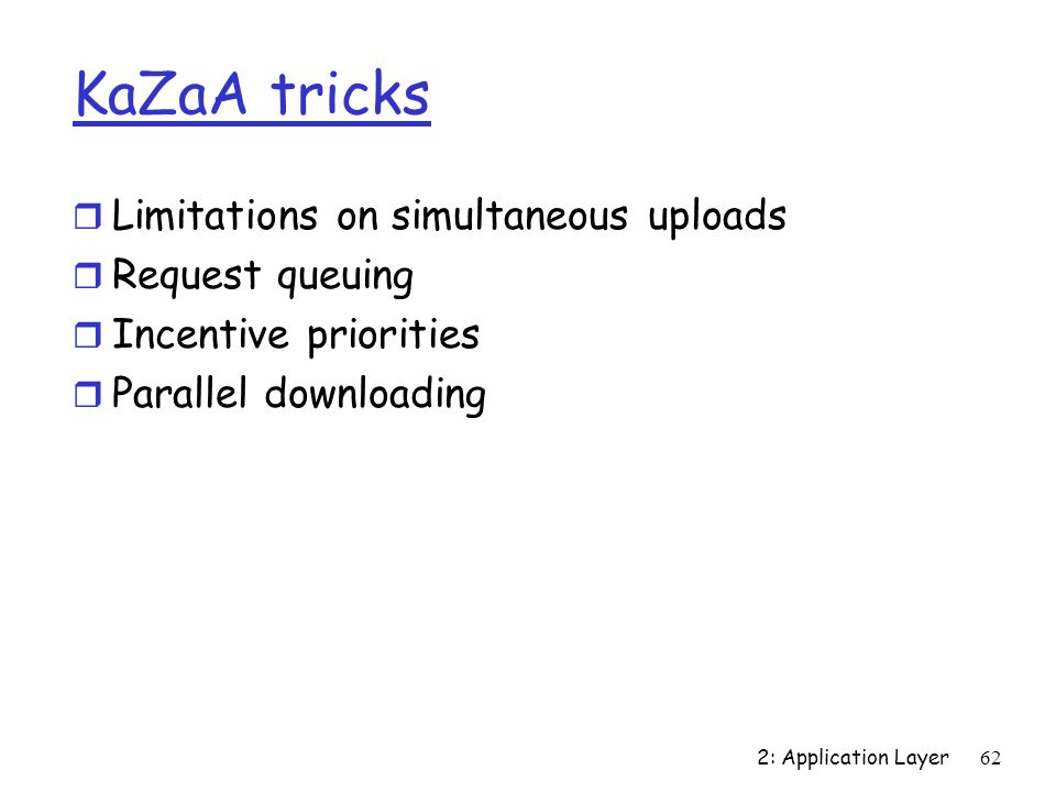 KaZaA tricks Limitations on simultaneous uploads Request queuing