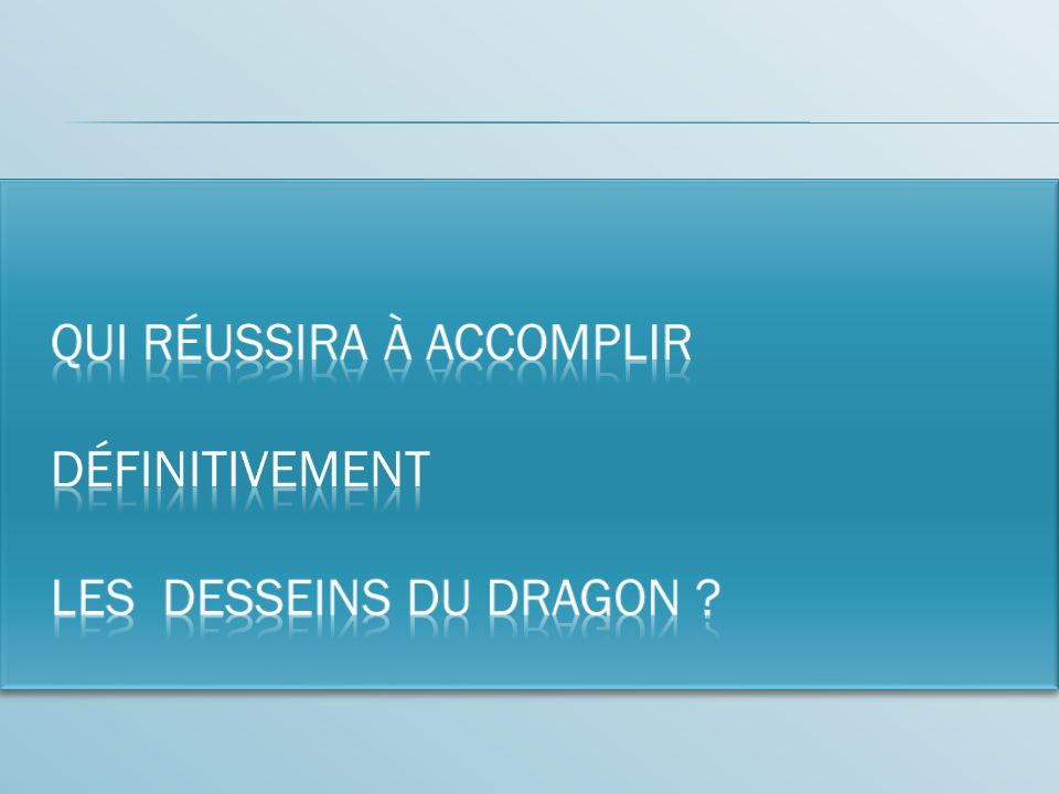 Qui réussira à accomplir définitivement les desseins du dragon