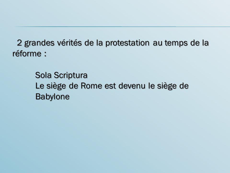 2 grandes vérités de la protestation au temps de la réforme :