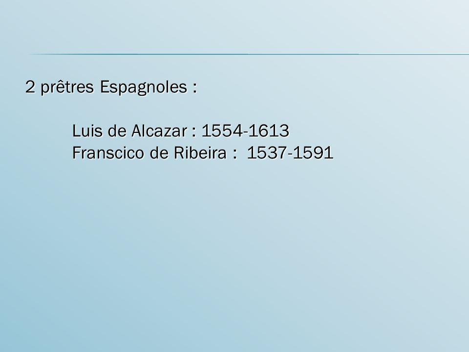 2 prêtres Espagnoles : Luis de Alcazar : 1554-1613 Franscico de Ribeira : 1537-1591