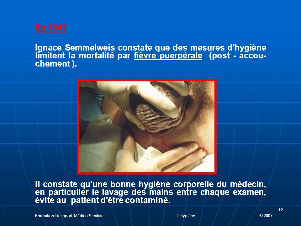 En 1847 Ignace Semmelweis constate que des mesures d hygiène limitent la mortalité par fièvre puerpérale (post - accou-chement ).