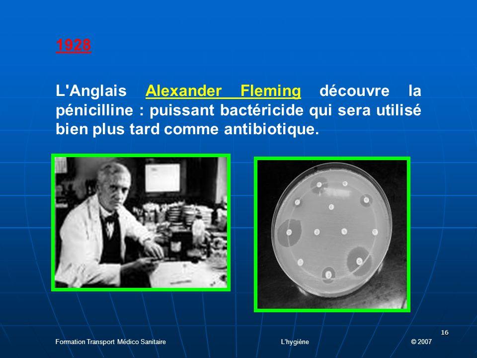 1928 L Anglais Alexander Fleming découvre la pénicilline : puissant bactéricide qui sera utilisé bien plus tard comme antibiotique.