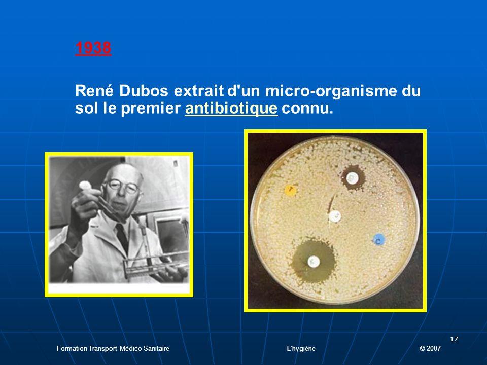 1938 René Dubos extrait d un micro-organisme du sol le premier antibiotique connu.