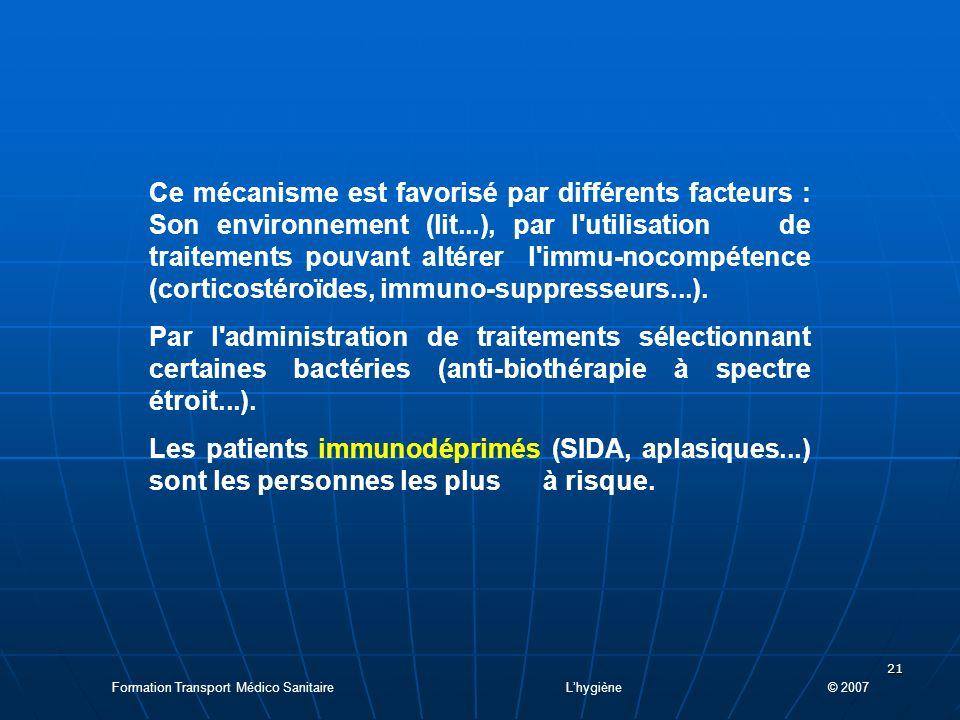 Ce mécanisme est favorisé par différents facteurs : Son environnement (lit...), par l utilisation de traitements pouvant altérer l immu-nocompétence (corticostéroïdes, immuno-suppresseurs...).