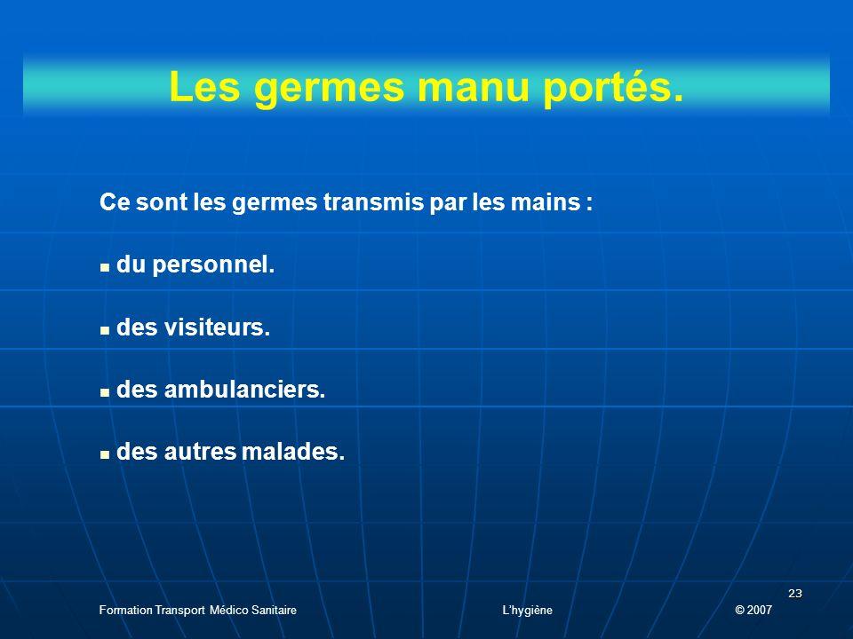 Les germes manu portés. Ce sont les germes transmis par les mains :
