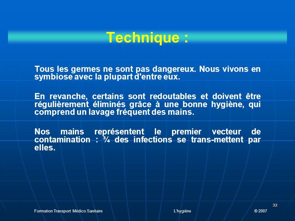 Technique : Tous les germes ne sont pas dangereux. Nous vivons en symbiose avec la plupart d entre eux.