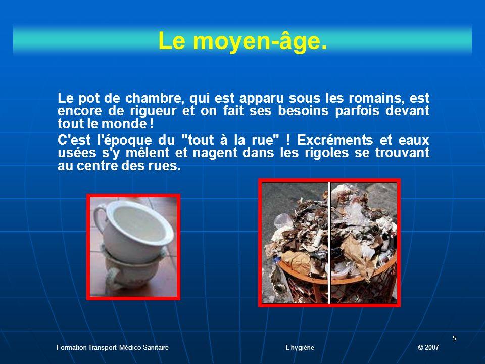 Le moyen-âge. Le pot de chambre, qui est apparu sous les romains, est encore de rigueur et on fait ses besoins parfois devant tout le monde !