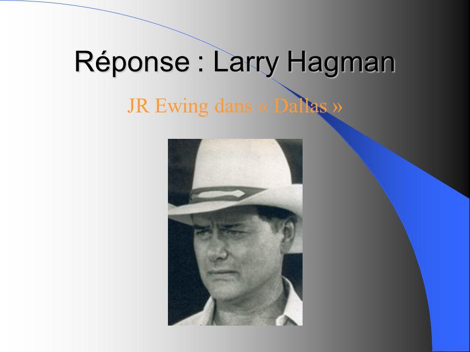 Réponse : Larry Hagman JR Ewing dans « Dallas »