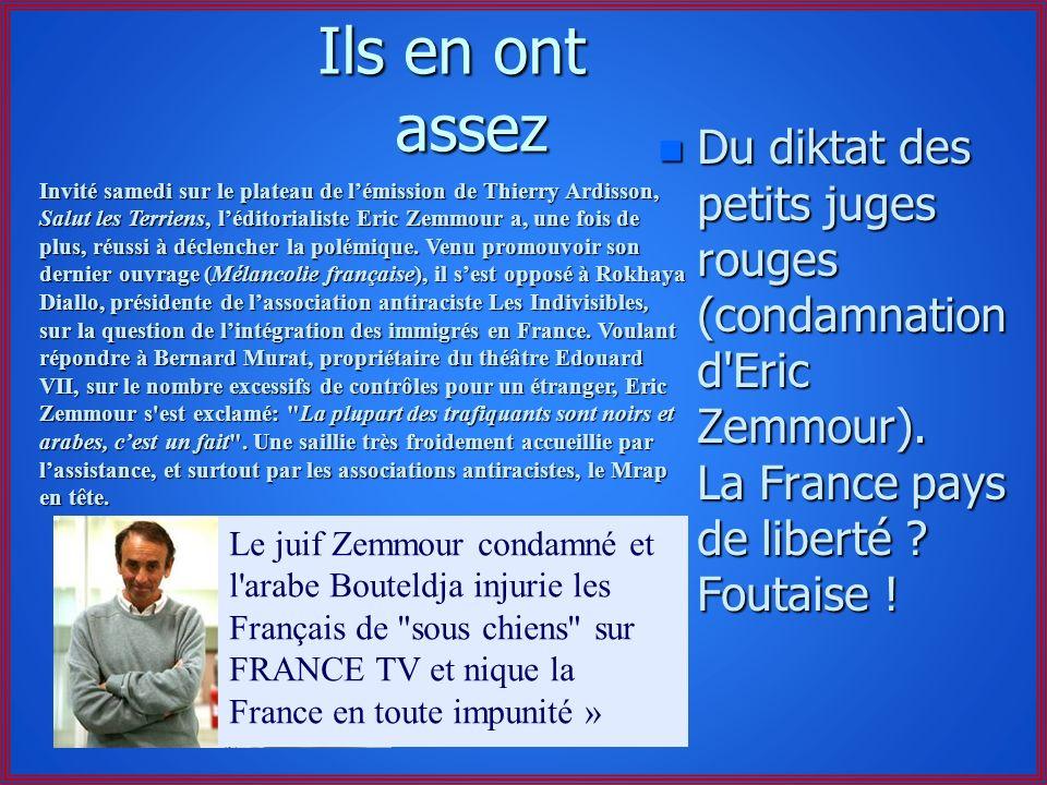 Ils en ont assez Du diktat des petits juges rouges (condamnation d Eric Zemmour). La France pays de liberté Foutaise !