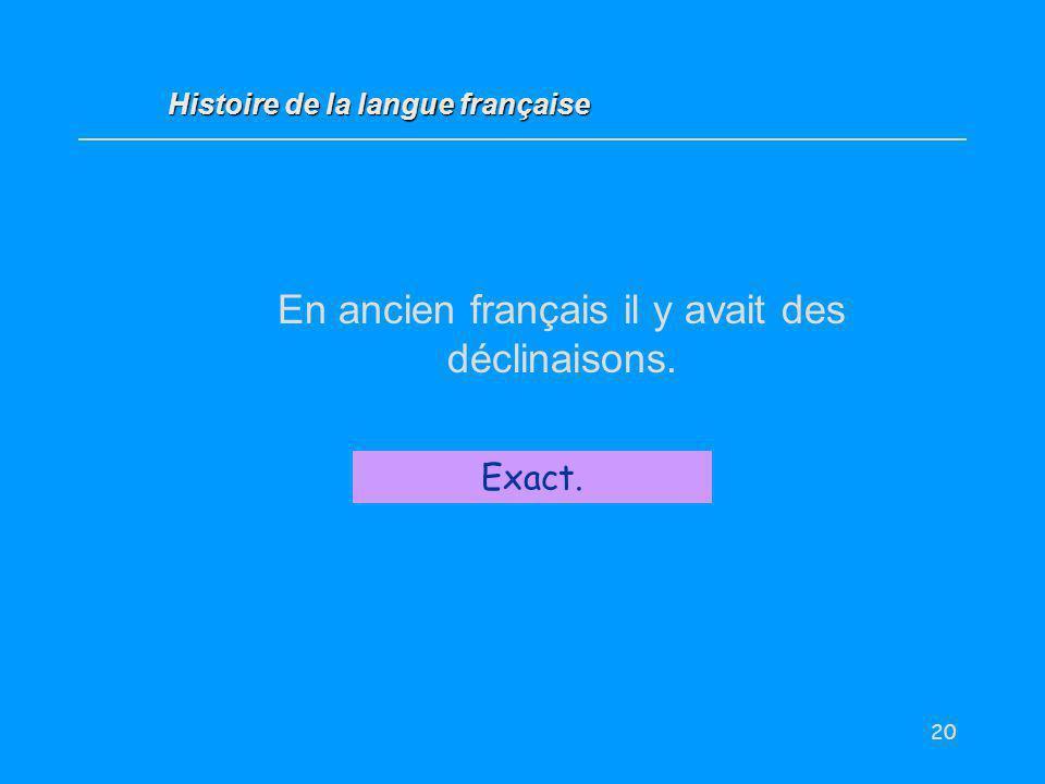 En ancien français il y avait des déclinaisons.