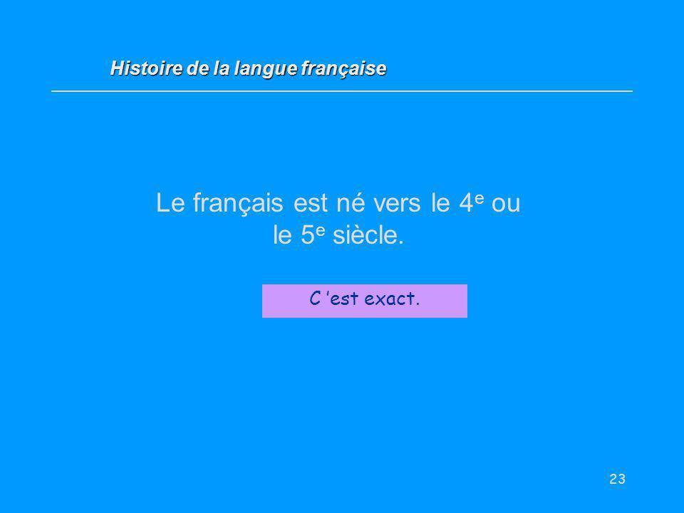 Le français est né vers le 4e ou le 5e siècle.