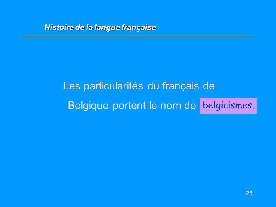 Les particularités du français de Belgique portent le nom de …