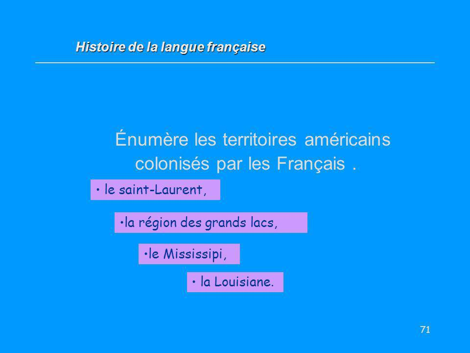 Énumère les territoires américains colonisés par les Français .