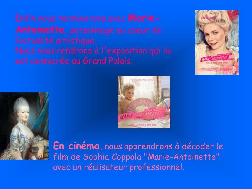 Enfin nous terminerons avec Marie-Antoinette, personnage au coeur de l'actualité artistique.