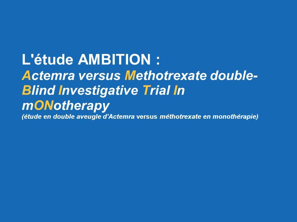 L étude AMBITION : Actemra versus Methotrexate double-Blind Investigative Trial In mONotherapy (étude en double aveugle d Actemra versus méthotrexate en monothérapie)