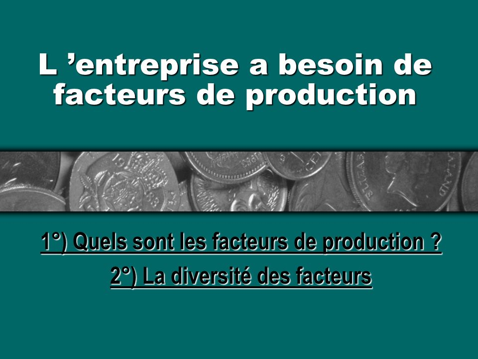 L 'entreprise a besoin de facteurs de production