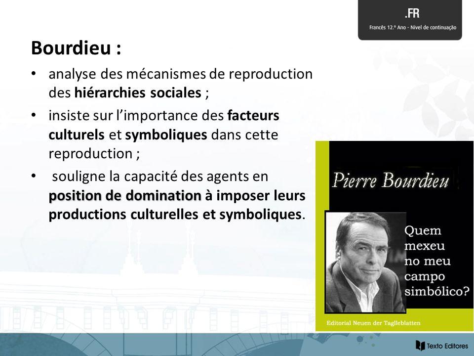 Bourdieu : analyse des mécanismes de reproduction des hiérarchies sociales ;