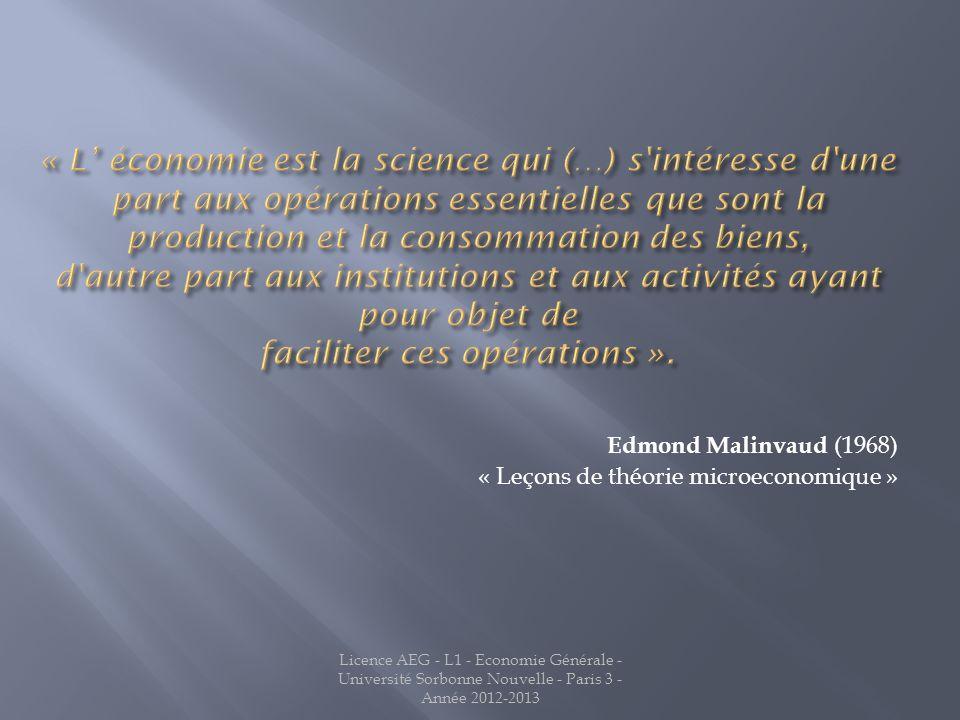 « L' économie est la science qui (…) s intéresse d une part aux opérations essentielles que sont la production et la consommation des biens, d autre part aux institutions et aux activités ayant pour objet de faciliter ces opérations ».