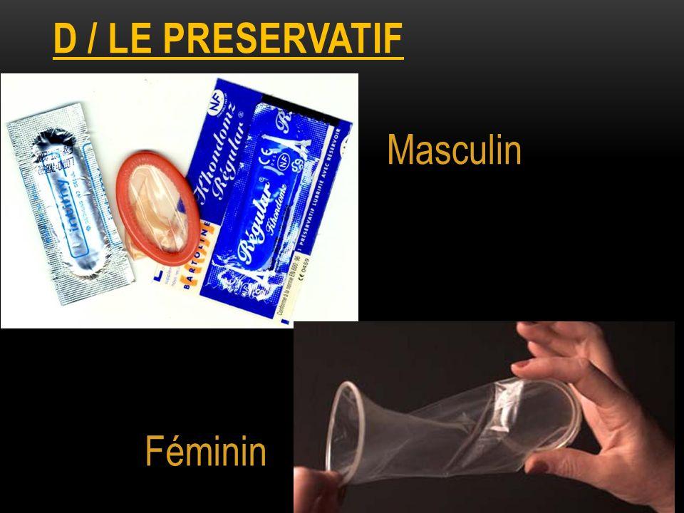 D / le preservatif Masculin Féminin