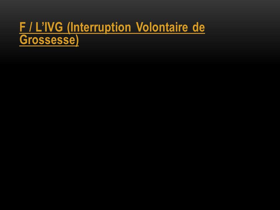 F / L'IVG (Interruption Volontaire de Grossesse)
