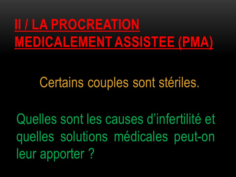II / la PROCREATION MEDICALEMENT ASSISTEE (PMA)