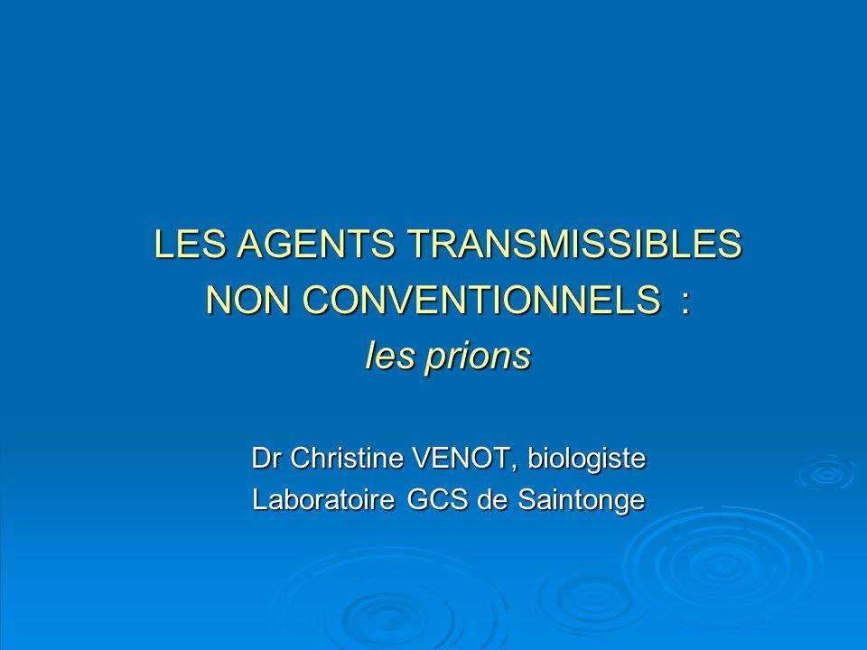 LES AGENTS TRANSMISSIBLES NON CONVENTIONNELS : les prions