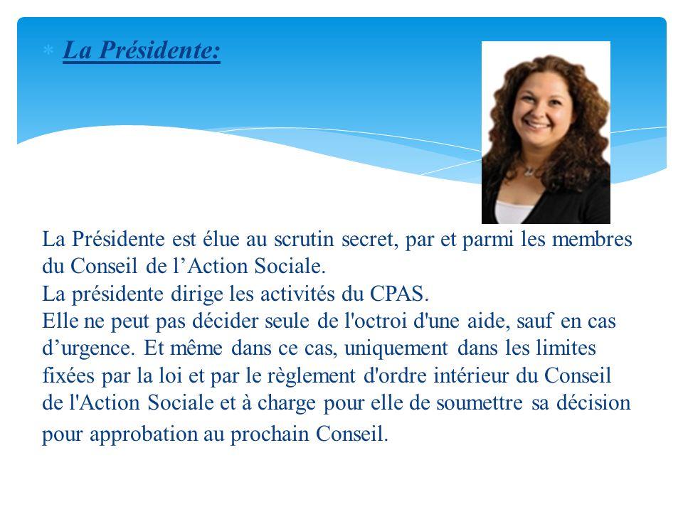 La Présidente: La Présidente est élue au scrutin secret, par et parmi les membres. du Conseil de l'Action Sociale.