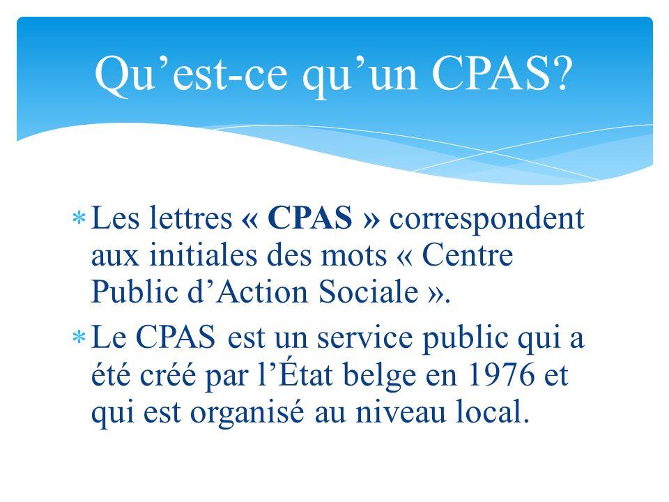 Qu'est-ce qu'un CPAS Les lettres « CPAS » correspondent aux initiales des mots « Centre Public d'Action Sociale ».