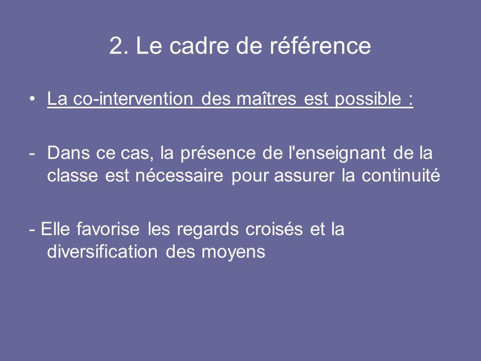 2. Le cadre de référence La co-intervention des maîtres est possible :