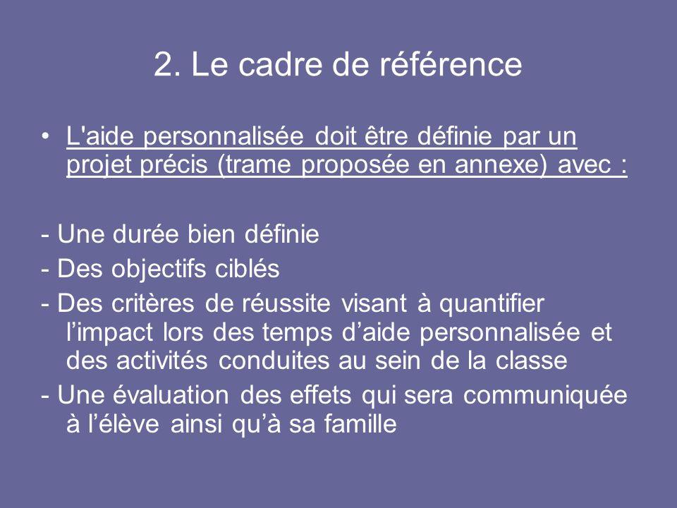 2. Le cadre de référence L aide personnalisée doit être définie par un projet précis (trame proposée en annexe) avec :