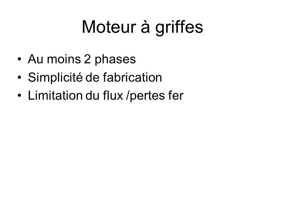 Moteur à griffes Au moins 2 phases Simplicité de fabrication