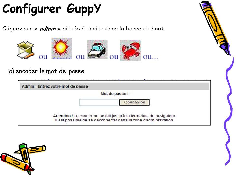 Configurer GuppY Cliquez sur « admin » située à droite dans la barre du haut. a) encoder le mot de passe.
